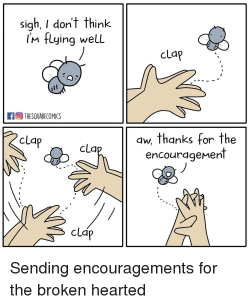 Cla, Think, and For: sigh, I don't think  IM flying well  clap  A THESQUARECOMICS  aw, thanks for the  encouragement  cla  clq  cld Sending encouragements for the broken hearted