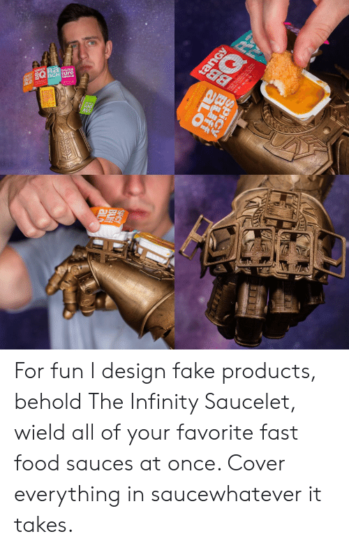 Fun I: SiGna  0製  Is For fun I design fake products, behold The Infinity Saucelet, wield all of your favorite fast food sauces at once. Cover everything in saucewhatever it takes.