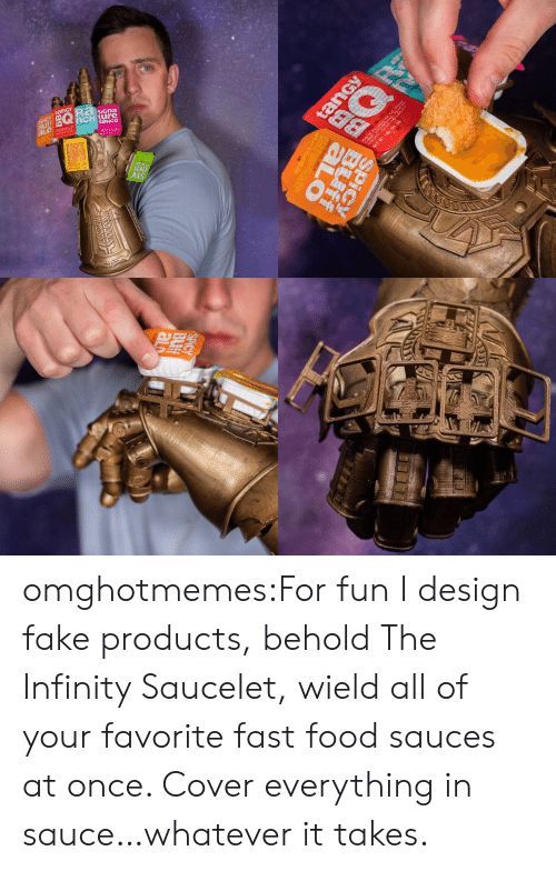 Fun I: SiGna  0製  Is omghotmemes:For fun I design fake products, behold The Infinity Saucelet, wield all of your favorite fast food sauces at once. Cover everything in sauce…whatever it takes.