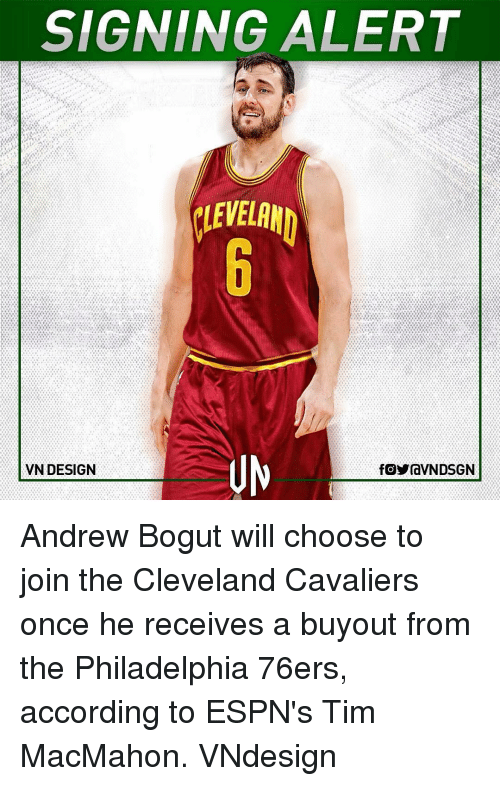 Philadelphia 76ers, Andrew Bogut, and Cleveland Cavaliers: SIGNING ALERT  VN DESIGN  fOYraVNDSGN Andrew Bogut will choose to join the Cleveland Cavaliers once he receives a buyout from the Philadelphia 76ers, according to ESPN's Tim MacMahon. VNdesign