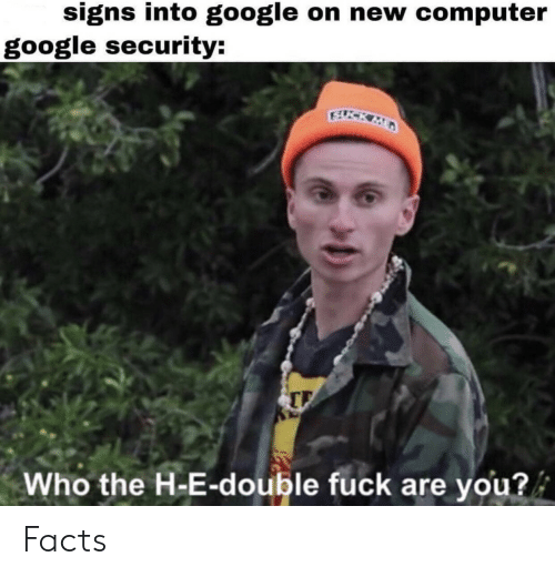 Facts, Google, and Computer: signs into google on new computer  google security:  FUCK MD  Who the H-E-double fuck are you? Facts