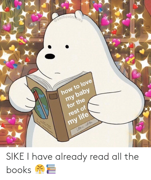 sike: SIKE I have already read all the books 😤📚