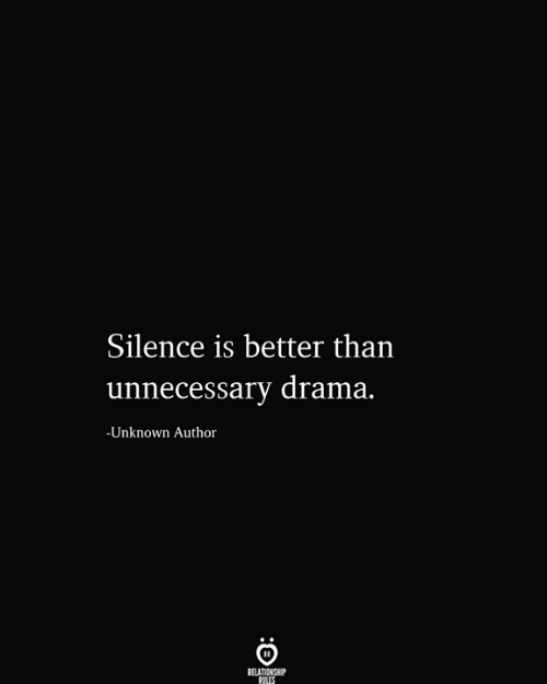 drama: Silence is better than  |unnecessary drama.  -Unknown Author  RELATIONSHIP  RILES