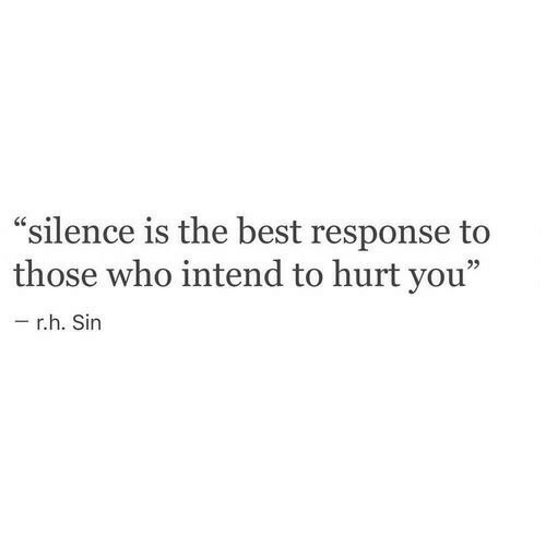 """Best, Silence, and Who: """"silence is the best response to  those who intend to hurt you  95  r.h. Sin"""