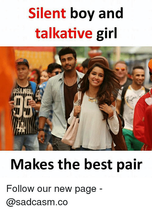 Memes, Best, and Girl: Silent boy and  talkative girl  Makes the best pair Follow our new page - @sadcasm.co