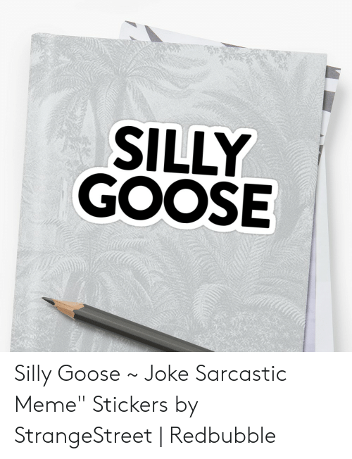 "Meme, Goose, and Sarcastic: SILLY  GOOSE Silly Goose ~ Joke Sarcastic Meme"" Stickers by StrangeStreet 