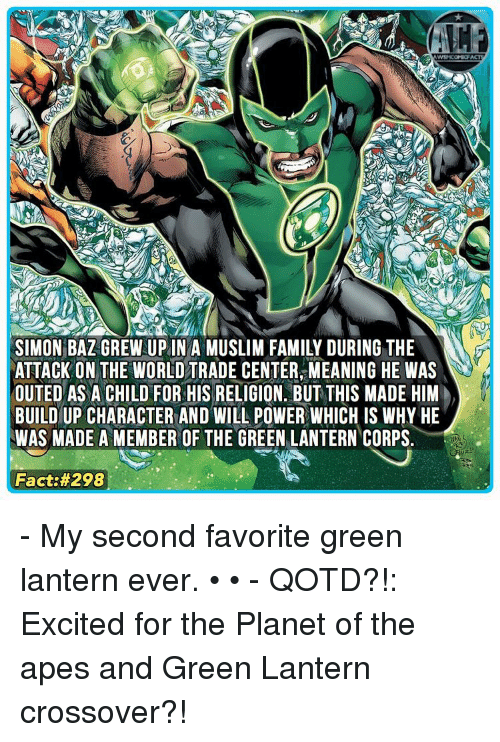 world-trade-centers: SIMON BAZ GREW UP IN A MUSLIM FAMILY DURING THE  ATTACK ON THE WORLD TRADE CENTER MEANING HE WAS  OUTED AS A CHILD FOR HIS RELIGION. BUT THIS MADE HIM  BUILD UP CHARACTER AND WILL POWER WHICH IS WHY HE  WAS MADE A MEMBER OF THE GREEN LANTERN CORPS  Fact: - My second favorite green lantern ever. • • - QOTD?!: Excited for the Planet of the apes and Green Lantern crossover?!