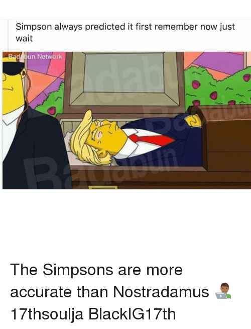 the simpson: Simpson always predicted it first remember now just  wait  un Network The Simpsons are more accurate than Nostradamus 👨🏾💻 17thsoulja BlackIG17th