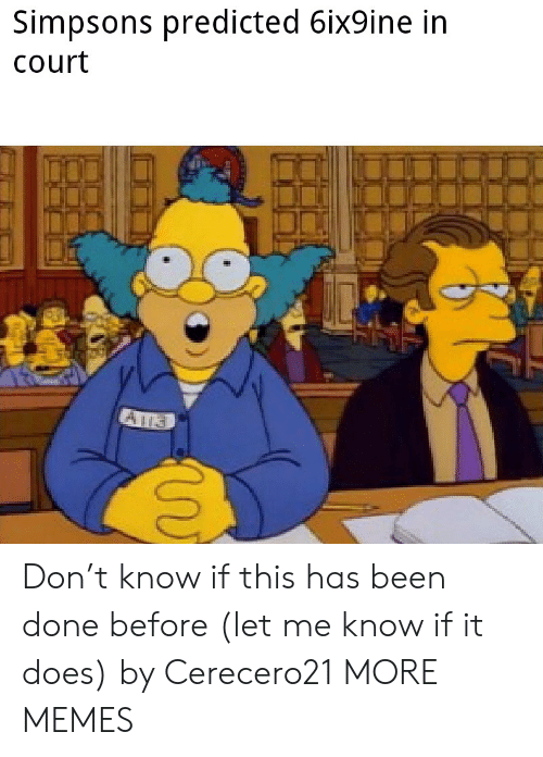 let me know: Simpsons predicted 6ix9ine in  Court Don't know if this has been done before (let me know if it does) by Cerecero21 MORE MEMES