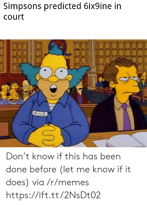 let me know: Simpsons predicted 6ix9ine in  Court Don't know if this has been done before (let me know if it does) via /r/memes https://ift.tt/2NsDt02