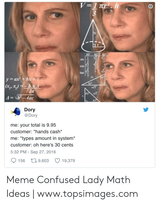 """Confused Lady Meme: sin  2  2  cos  tan M3 1  x, x)  -4ac  45  Dory  @Dory  me: your total is 9.95  customer: 'hands cash  me: """"types amount in system*  customer: oh here's 30 cents  5:32 PM - Sep 27, 2016  156 t 9,603 19,379 Meme Confused Lady Math Ideas 