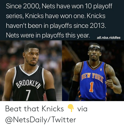 New York Knicks: Since 2000, Nets have won 10 playoff  series, Knicks have won one. Knicks  haven't been in playoffs since 2013.  Nets were in playoffs this year.  all.nba.riddles  EW YORK  BROOKLY  7  1 Beat that Knicks 👇 via @NetsDaily/Twitter