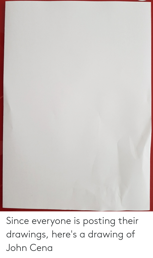 Drawings: Since everyone is posting their drawings, here's a drawing of John Cena