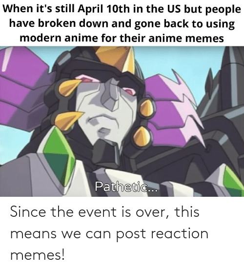 over-this: Since the event is over, this means we can post reaction memes!