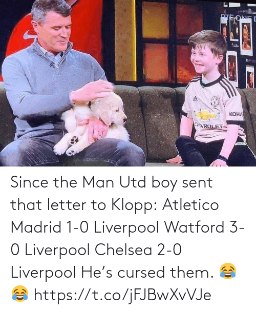 2: Since the Man Utd boy sent that letter to Klopp:  Atletico Madrid 1-0 Liverpool Watford 3-0 Liverpool Chelsea 2-0 Liverpool  He's cursed them. 😂😂 https://t.co/jFJBwXvVJe