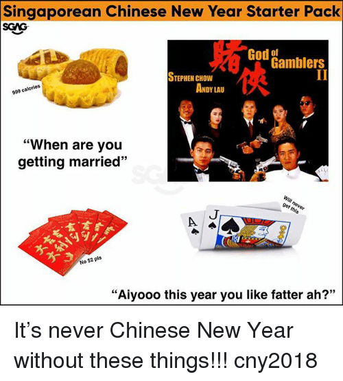 """chow: Singaporean Chinese New Year Starter Pack  SGAG  God  Od Gamblers  STEPHEN CHOW  999 calories  ANDY LAU  """"When are you  getting married""""  59  言,言  No $2 pls  """"Aiyooo this year you like fatter ah?"""" It's never Chinese New Year without these things!!! cny2018"""