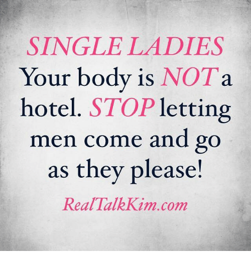 Single Lady: SINGLE LADIES  Your body is  NOT a  hotel. STOP  letting  men come and go  as they please  Real Talk Kim.com