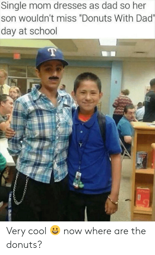 "Donuts: Single mom dresses as dad so her  son wouldn't miss ""Donuts With Dad""  day at school  T  DB Very cool 😀 now where are the donuts?"