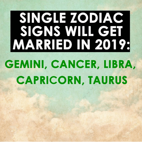 SINGLE ZODIAC SIGNS WILL GET MARRIED IN 2019 GEMINI CANCER LIBRA