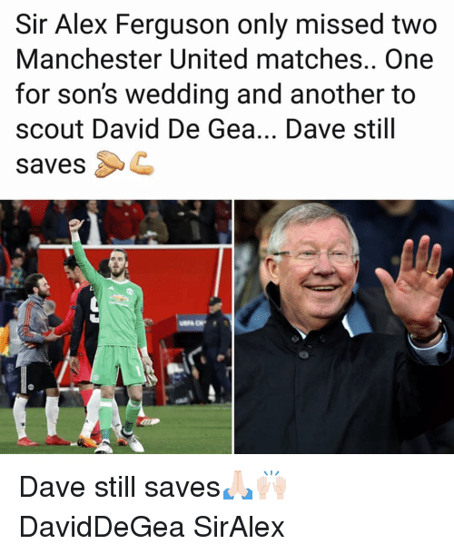 Ferguson: Sir Alex Ferguson only missed two  Manchester United matches.. One  for son's wedding and another to  scout David De Gea... Dave still  savesC Dave still saves🙏🏻🙌🏻 DavidDeGea SirAlex