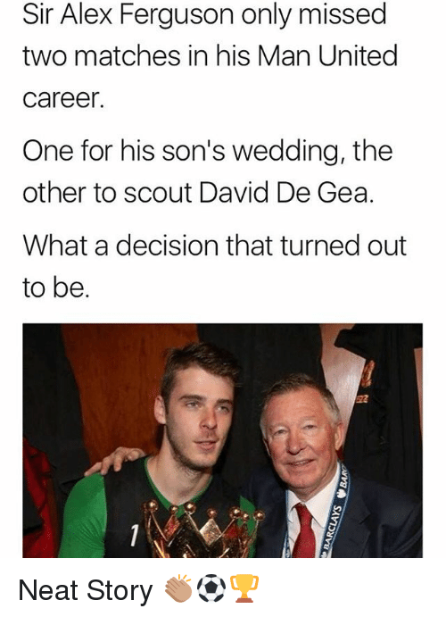 Ferguson: Sir Alex Ferguson only missed  two matches in his Man United  caree  One for his son's wedding, the  other to scout David De Gea.  What a decision that turned out  to be. Neat Story 👏🏽⚽️🏆
