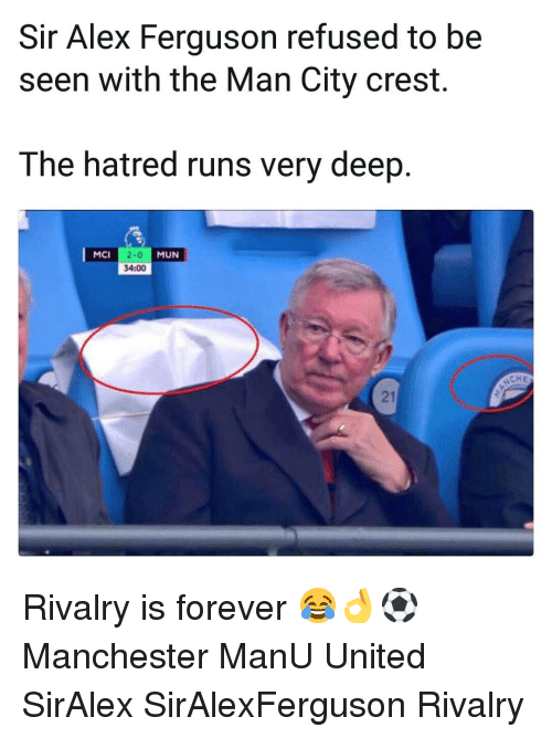 crest: Sir Alex Ferguson refused to be  seen with the Man City crest.  The hatred runs very deep  2-0  34:00  MCI  MUN  CHE  21 Rivalry is forever 😂👌⚽️ Manchester ManU United SirAlex SirAlexFerguson Rivalry