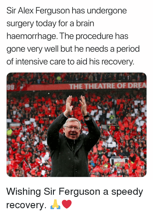 Ferguson: Sir Alex Ferquson has undergone  surgery today for a brain  naemorrnage. Tne procedure has  gone very well but he needs a period  of intensive care to aid his recovery  951  THE THEATRE OF DREA Wishing Sir Ferguson a speedy recovery. 🙏❤️