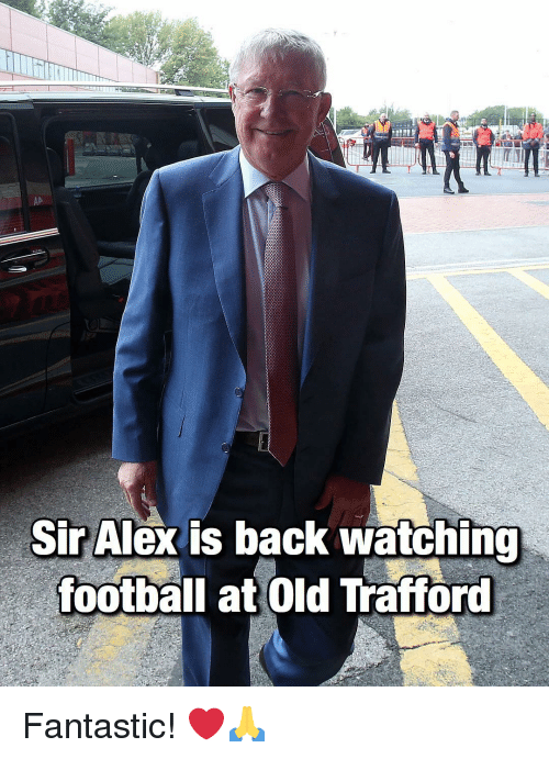 Football, Memes, and Old: Sir Alex is back watchino  football at Old Trafford Fantastic! ❤️🙏