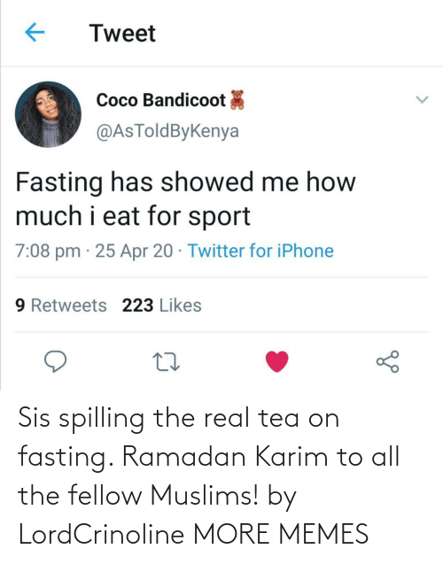 The Real: Sis spilling the real tea on fasting. Ramadan Karim to all the fellow Muslims! by LordCrinoline MORE MEMES