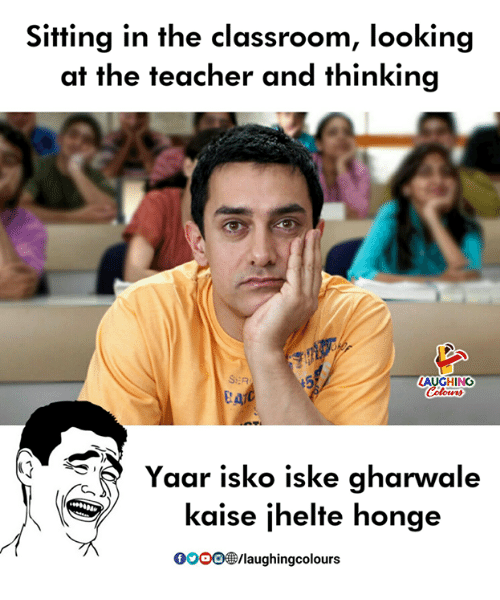 Teacher, Classroom, and Indianpeoplefacebook: Sitting in the classroom, looking  at the teacher and thinking  SER  AUGHING  Yaar isko iske gharwal  kaise jhelte honge  0oOO3/laughingcolours