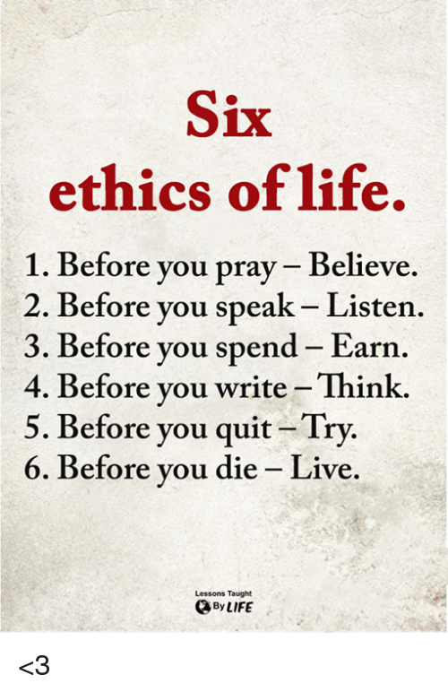 six ethics of life 1 before you pray believe 2 before you speak