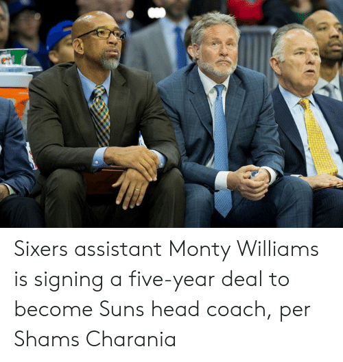 Head Coach: Sixers assistant Monty Williams is signing a five-year deal to become Suns head coach, per Shams Charania