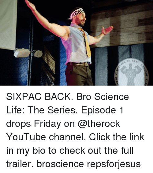 episode 1: SIXPAC BACK. Bro Science Life: The Series. Episode 1 drops Friday on @therock YouTube channel. Click the link in my bio to check out the full trailer. broscience repsforjesus