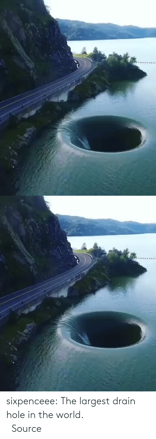 hole: sixpenceee:   The largest drain hole in the world.                             Source