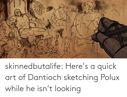 quick: skinnedbutalife:    Here's a quick art of Dantioch sketching Polux while he isn't looking