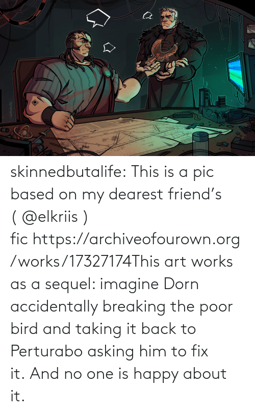 accidentally: skinnedbutalife:  This is a pic based on my dearest friend's ( @elkriis ) fic https://archiveofourown.org/works/17327174This art works as a sequel: imagine Dorn accidentally breaking the poor bird and taking it back to Perturabo asking him to fix it. And no one is happy about it.
