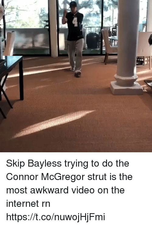 strut: Skip Bayless trying to do the Connor McGregor strut is the most awkward video on the internet rn  https://t.co/nuwojHjFmi