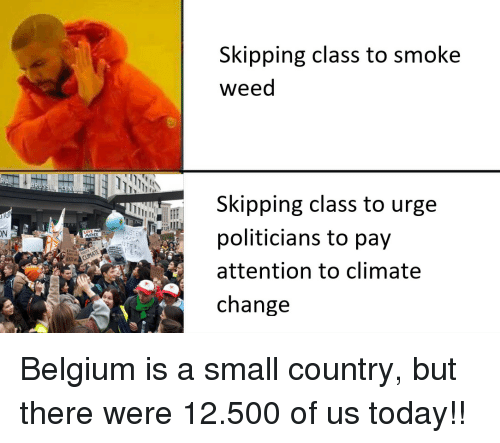 Smoke Weed: Skipping class to smoke  weed  Skipping class to urge  politicians to pay  attention to climate  change  ON  MOTHER Belgium is a small country, but there were 12.500 of us today!!