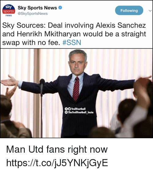 Alexis Sanchez: sky  news @SkySportsNews  Sky Sports News  sports  Following  Sky Sources: Deal involving Alexis Sanchez  and Henrikh Mkitharyan would be a straight  swap with no fee. #SSN  fTrollFootball  団  TheTrollFootball Insta Man Utd fans right now https://t.co/jJ5YNKjGyE