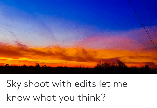 let me: Sky shoot with edits let me know what you think?