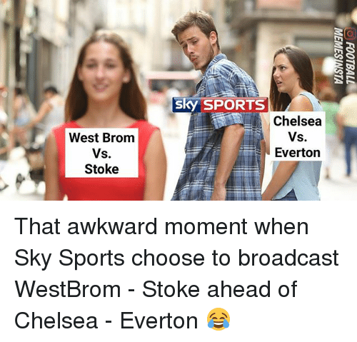 stoke: sky SPORTS  Chelsea  West Brom  Vs.  Stoke  Everton That awkward moment when Sky Sports choose to broadcast WestBrom - Stoke ahead of Chelsea - Everton 😂