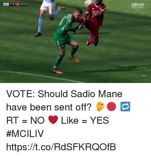 Senting: sky sports  main event  LIVE  MC  1-0 LIV 37:15 VOTE: Should Sadio Mane have been sent off? 🤔🔴  🔁 RT = NO ❤️ Like = YES  #MCILIV https://t.co/RdSFKRQOfB