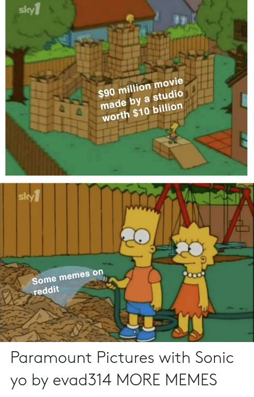 paramount: sky1  $90 million movie  e made by a studio  worth $10 billion  sk  Some memes on  reddit Paramount Pictures with Sonic yo by evad314 MORE MEMES