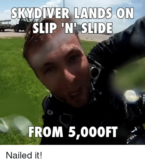 skydive: SKYDIVER LANDS ON  SLIP N SLIDE  FROM 5,000FT A Nailed it!