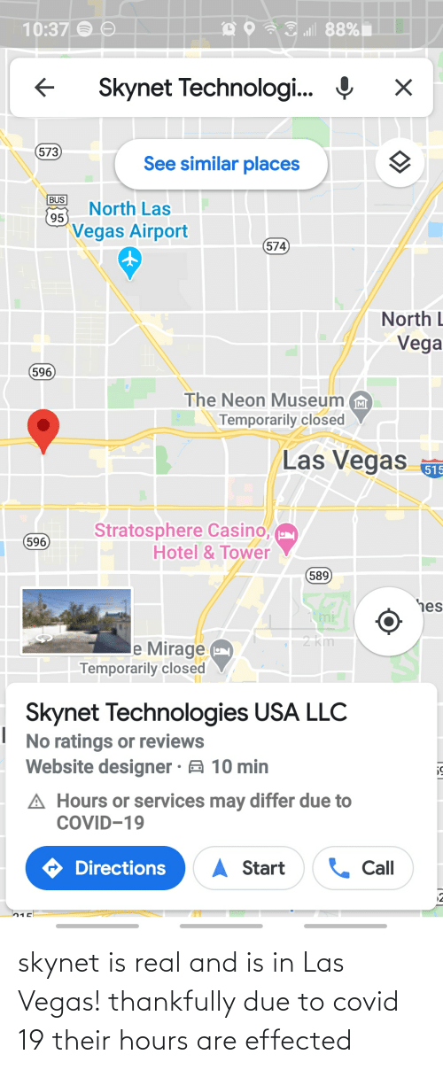 Las Vegas: skynet is real and is in Las Vegas! thankfully due to covid 19 their hours are effected