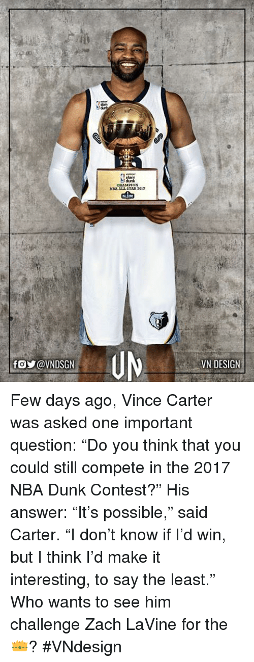 """nba all stars: slam  CILAMPION  NBA ALL STAR 2017  VN DESIGN Few days ago, Vince Carter was asked one important question: """"Do you think that you could still compete in the 2017 NBA Dunk Contest?""""  His answer: """"It's possible,"""" said Carter. """"I don't know if I'd win, but I think I'd make it interesting, to say the least.""""  Who wants to see him challenge Zach LaVine for the 👑?  #VNdesign"""