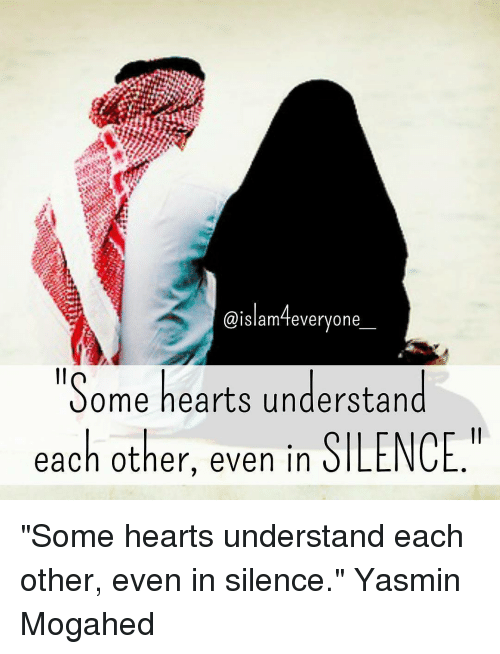 "silencer: Slam feveryone  ""Some hearts understand  each other, even in  SILENCE ""Some hearts understand each other, even in silence."" Yasmin Mogahed"