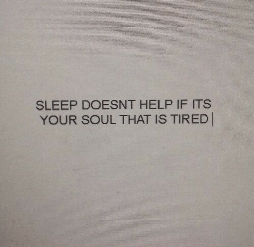 Help, Sleep, and Soul: SLEEP DOESNT HELP IF ITS  YOUR SOUL THAT IS TIRED