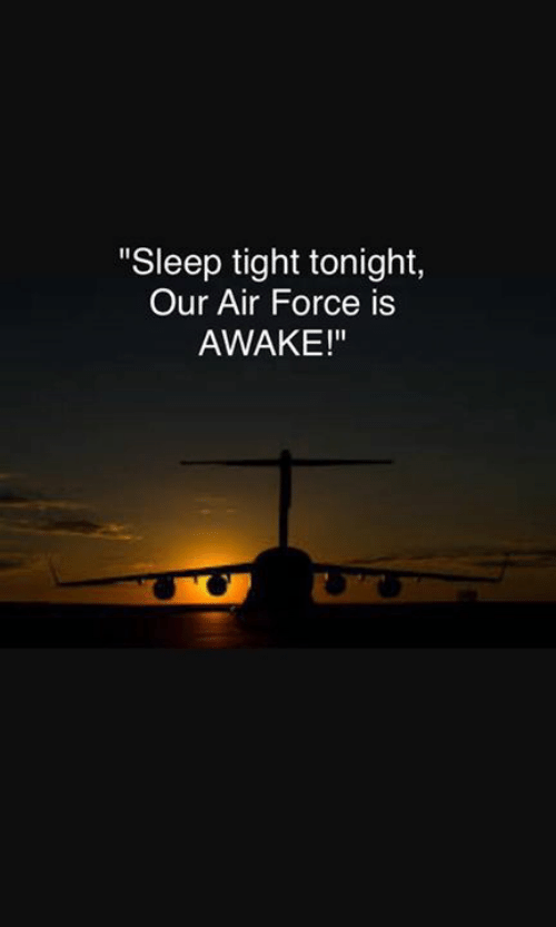 "Memes, Air Force, and Sleep: ""Sleep tight tonight,  Our Air Force is  AWAKE!"""