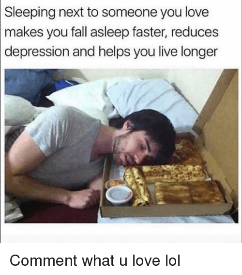 Fall, Funny, and Lol: Sleeping next to someone you love  makes you fall asleep faster, reduces  depression and helps you live longer Comment what u love lol